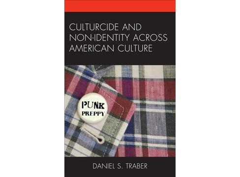 Culturcide and Non-Identity Across American Culture -  by Daniel S. Traber (Hardcover) - image 1 of 1