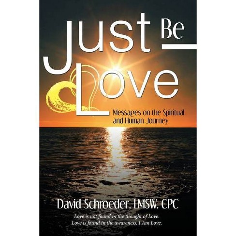Just Be Love - by  David Schroeder Lmsw Cpc (Paperback) - image 1 of 1