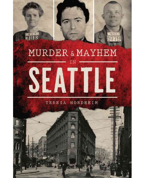 Murder & Mayhem in Seattle (Paperback) (Teresa Nordheim) - image 1 of 1