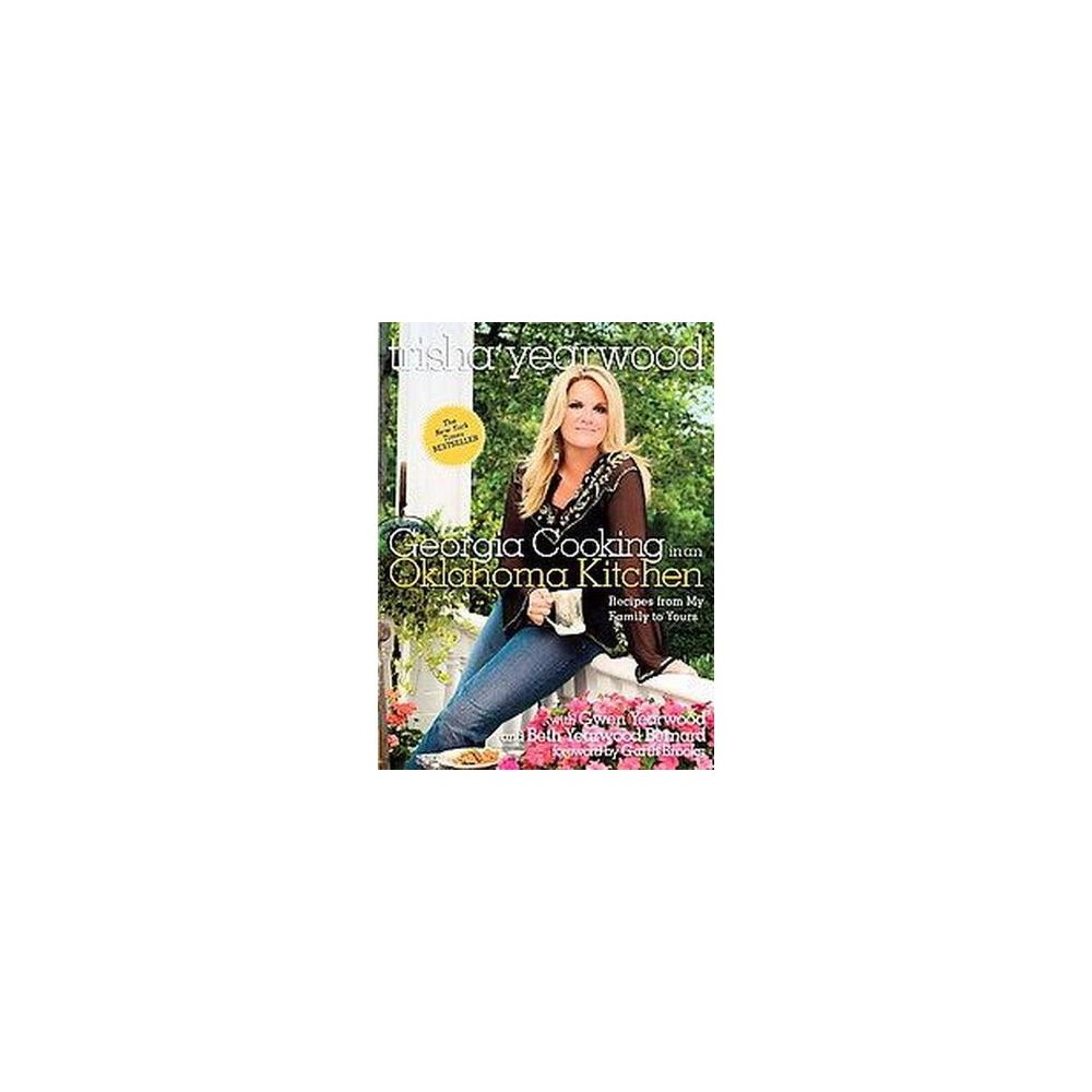 Georgia Cooking in an Oklahoma Kitchen : Recipes from My Family to Yours (Hardcover) (Trisha Yearwood)