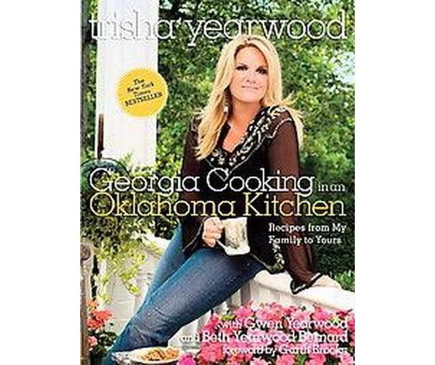 Georgia Cooking in an Oklahoma Kitchen : Recipes from My Family to Yours (Hardcover) (Trisha Yearwood) - image 1 of 1