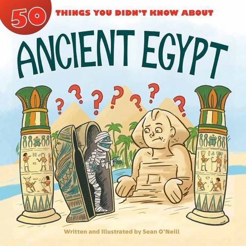 50 Things You Didn't Know about Ancient Egypt - by  Sean O'Neill (Hardcover) - image 1 of 1