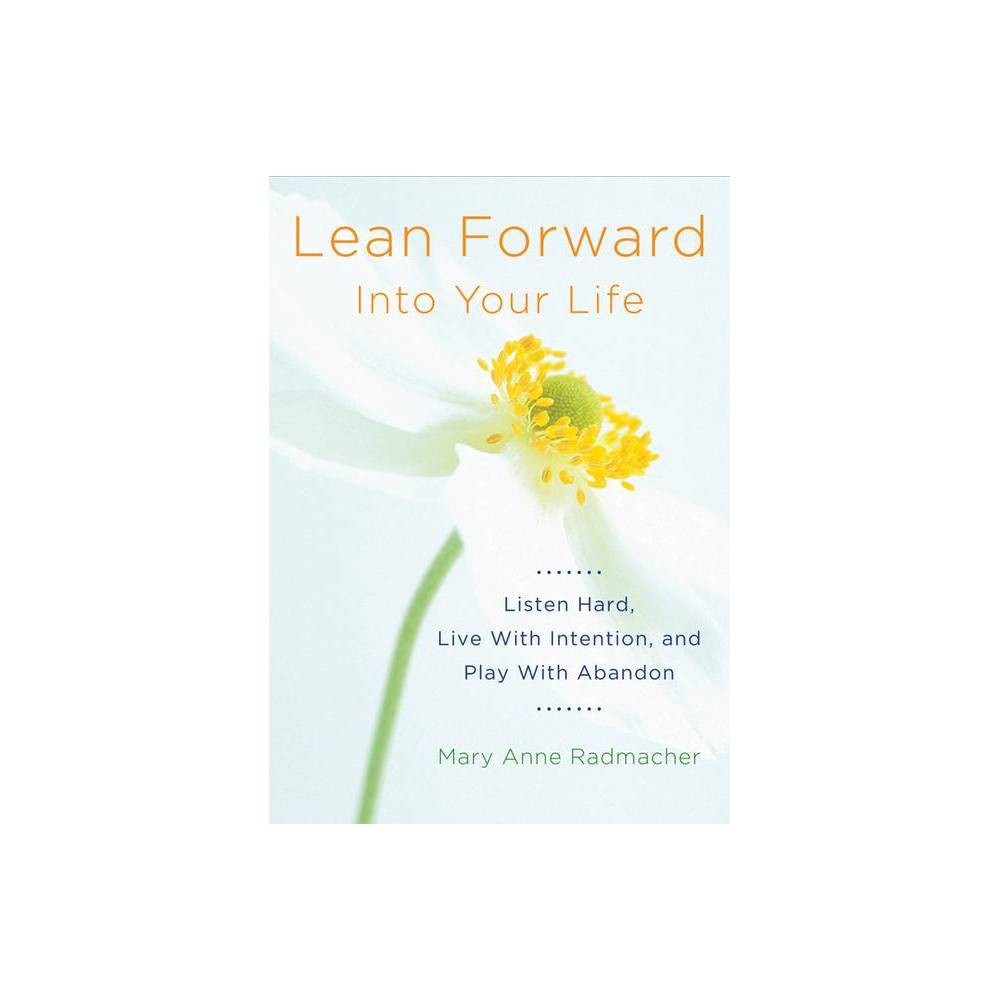 Lean Forward Into Your Life - 2nd Edition by Mary Anne Radmacher (Paperback) About the Book Includes afterword to the first edition; and, new afterword to the second edition. Book Synopsis Lead an Uncommon Life What is your purpose in life? This is the question we ask ourselves far too often. In Lean Forward Into Your Life, author Mary Anne Radmacher invites you to find a new way to live: by leaning forward. When you're trying to see something better, you lean toward it. When you are listening to someone and can barely hear, you lean in. When the really exciting part of a basketball game comes, you lean forward in your seat. When you're trying to catch, to see, to listen to the best bits--you lean forward. Be intentional, always. This book does not fit in with typical self-help books. There are no quick and easy solutions, fool-proof steps to success, or thirty ways to hop, skip, and jump to a more successful, thinner, efficient, purposeful, happier life. Rather, this book is an invitation. A reflection. A mirror. A set of writing prompts to help you remember the questions you want to ask yourself for personal growth. An intimate portrait of some of the processes that have allowed Mary Anne Radmacher to live life how she chooses. And that can help you to live life how you choose too. Live a meaningful life of creative confidence and radical acceptance. This motivational book goes beyond finding your life goals. With the help of the incredible stories and thoughtful writing prompts in Lean Forward Into Your Life, you will learn how to: Begin each day as if it were on purpose Listen hard, risk love, and play with abandon Live an uncommon life each and every day Readers of personal development books and self-help books for women like Carry On, Warrior; Big Magic; or titles by Brené Brown, such as Daring Greatly and Rising Strong, will love Lean Forward Into Your Life. Review Quotes As an artist, my work depends on an inspired and creative state of mind, not always easy to find in this hectic world. While my artistic inspiration comes from nature, I have found in these pages solace for sad times, strength for times of confusion and doubt, and laughter to lighten my days.--Susan Bourdet, artist and writer--  Reviews  I found Lean Forward into Your Life easy to put down. In fact I would put it down at least 20 times an hour. On every page, Mary Anne Radmacher holds up a mirror with angles on each side challenging the reader to examine their thinking and to ask, 'Are my thought processes presently working for me?' The reader is asked to lean forward as if to see his or her own life better, and ponder the risk of introspection. Lean Forward into Your Life is a must read, if you are willing to scrutinize how you have life figured out.--Von Hansen, National Sales Trainer--  Reviews  I have worked with Mary Anne for three years and after having read her book can attest that she does indeed 'lean forward into life' in the presence of the inmates she worked with. Mary Ann is a testimony to the concepts she writes about here. I am fortunate to be associated with her generous heart, spirit, and brilliant mind. When I read her book, I laughed, I cried, and pondered often. This book has to be taken in bites. It is too substantial to just breeze through.--Fay A. Gentle, Transition Coordinator, Oregon State Correctional Institution--  Reviews  Lean Forward. Or Fall Forward. Or Stumble Forward. It doesn't matter. Here's the best part: in this gem of a book, life is not about correct answers. It's all about showing up. Mary Anne's writing is a great invitation to be present. And to embrace and celebrate the extraordinary in the ordinary.--Terry Hershey, author of Sacred Necessities, Soul Gardening, and Go Away, Come Closer--  Reviews  Some years ago in Southern California I entered a shop and was drawn to a display of unique cards. The words were insightful and poetic, the lettering distinctive and artistic. 'Poetic art, ' I thought and bought the card for myself. I still have it. It was the first of many Mary Anne cards I have gifted myself with, as well as those I love. How delightful to discover Mary Anne years later and to be engaged in her uncommon work and wisdom. Lean Forward into Your Life is not only poetic art, it is memoir at its most unveiling, wrapped in Mary Anne's gentle guidance for living a fuller, generous life. This is a book of healing and grace meant to give to one's friends and, yes, to give as a gift to oneself. Bravo!--Jane Kirkpatrick, author of A Clearing in the Wild and A Land of Sheltered Promise--  Reviews  About the Author Mary Anne Radmacher is a writer and an artist. She conducts workshops on living a full, creative, balanced life, teaches Internet writing seminars, and works with individual clients. She has been writing since she was a child, and she uses her writing to explore symbols and find meaning. Among her special honors she counts the respect of her peers and the friendship of children. She is the author of Lean Forward into Your Life (Conari Press, 2007), and