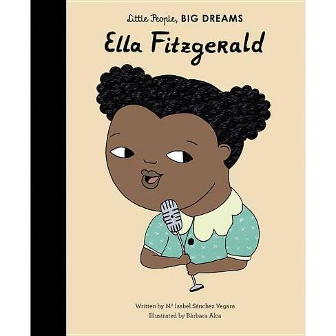 Ella Fitzgerald - (Little People, Big Dreams) by  Maria Isabel Sanchez Vegara (Hardcover) - image 1 of 1