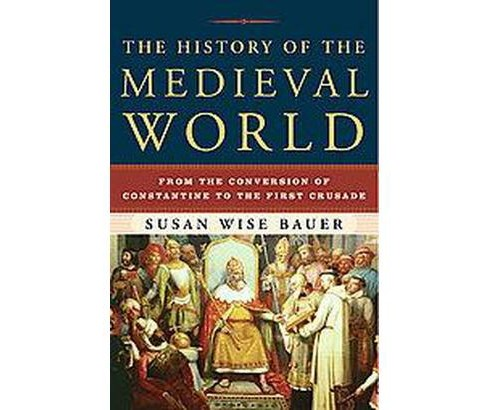 History of the Medieval World : From the Conversion of Constantine to the First Crusade (Hardcover) (S. - image 1 of 1