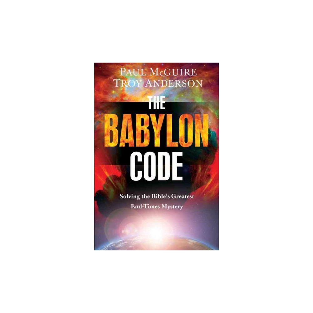 Babylon Code : Solving the Bible's Greatest End-tTmes Mystery (Reprint) (Paperback) (Paul McGuire)