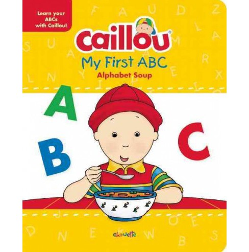 Caillou, My First ABC : The Alphabet Soup (Hardcover) (Anne Paradis) - image 1 of 1