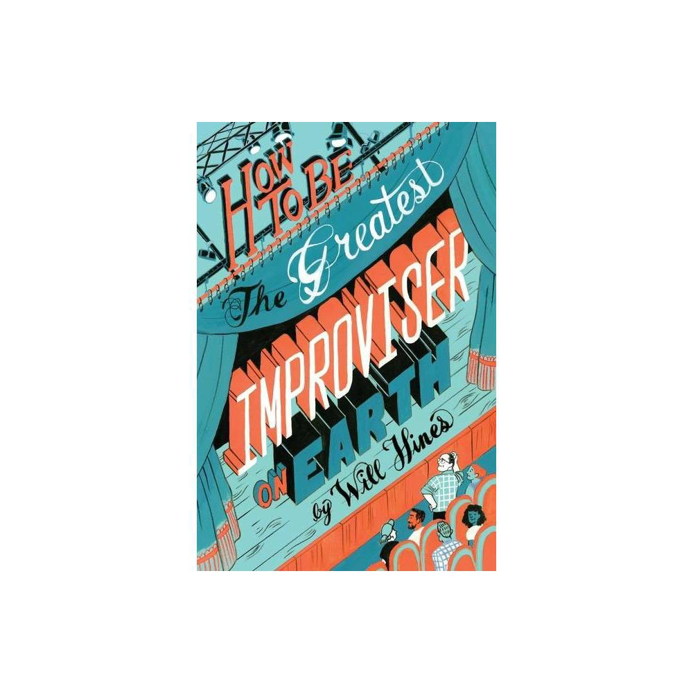 How To Be The Greatest Improviser On Earth By Will Hines Paperback