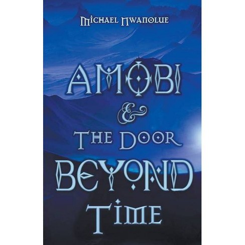 Amobi and the Door Beyond Time - by  Michael Nwanolue (Paperback) - image 1 of 1