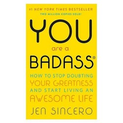 You Are a Badass: How to Stop Doubting Your Greatness and Start Living an Awesome Life (Paperback) by Jen Sincero