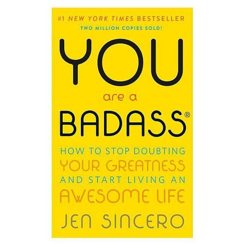 You Are a Badass: How to Stop Doubting Your Greatness and Start Living an Awesome Life (Paperback) by Jen Sincero - image 1 of 1