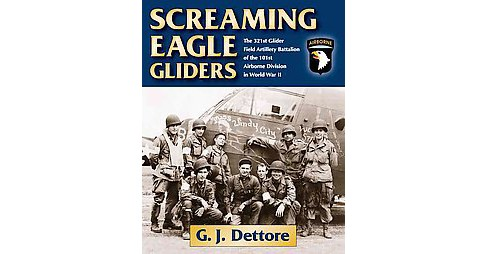 Screaming Eagle Gliders : The 321st Glider Field Artillery Battalion of the 101st Airborne Division in - image 1 of 1