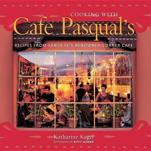 Cooking with Cafe Pasqual's - by  Katharine Kagel (Hardcover) - image 1 of 1