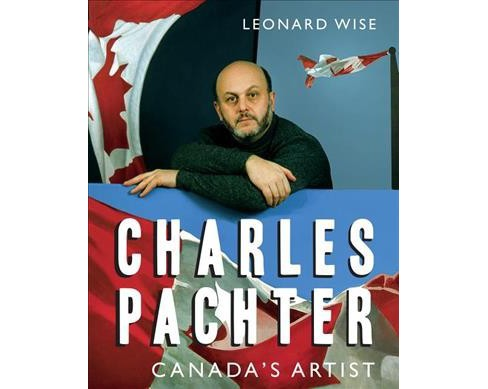 Charles Pachter : Canada's Artist (Hardcover) (Leonard Wise) - image 1 of 1