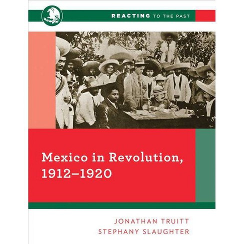 Mexico in Revolution, 1912-1920 - (Reacting to the Past) by  Jonathan Truitt & Stephany Slaughter - image 1 of 1