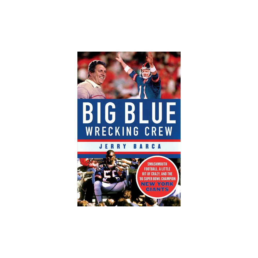 Big Blue Wrecking Crew : Smashmouth Football, a Little Bit of Crazy, and the '86 Super Bowl Champion New