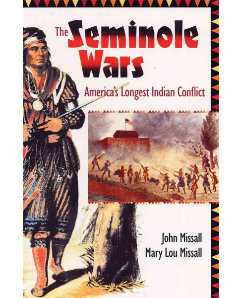 Seminole Wars : America's Longest Indian Conflict (Reprint) (Paperback) (John Missall & Mary Lou - image 1 of 1