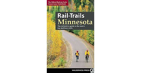 Rail-Trails Minnesota : The Definitive Guide to the State's Top Multiuse Trails (Paperback) - image 1 of 1