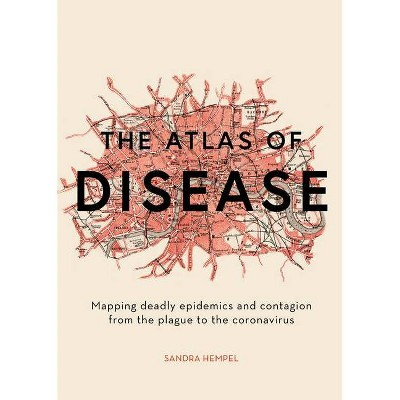 The Atlas of Disease - by  Sandra Hempel (Hardcover)