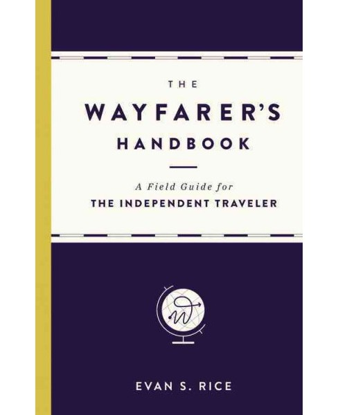 Wayfarer's Handbook : A Field Guide for the Independent Traveler (Hardcover) (Evan S. Rice) - image 1 of 1