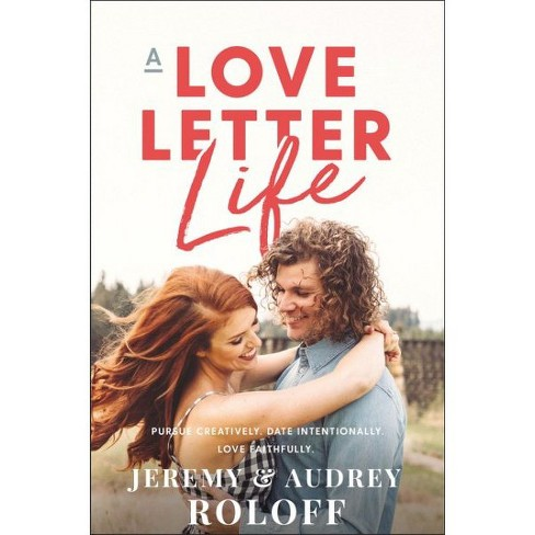 Love Letter Life : Pursue Creatively, Date Intentionally, Love Faithfully -  (Hardcover) - image 1 of 1