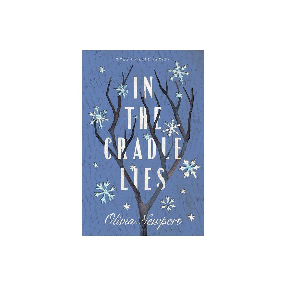 In The Cradle Lies Tree Of Life By Olivia Newport Paperback