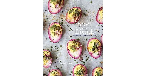 Food With Friends : The Art of Simple Gatherings (Hardcover) (Leela Cyd) - image 1 of 1