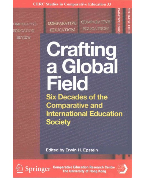 Crafting a Global Field : Six Decades of the Comparative and International Education Society (Paperback) - image 1 of 1