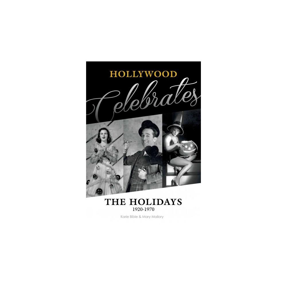 Hollywood Celebrates the Holidays : 1920-1970 (Hardcover) (Karie Bible & Mary Mallory)