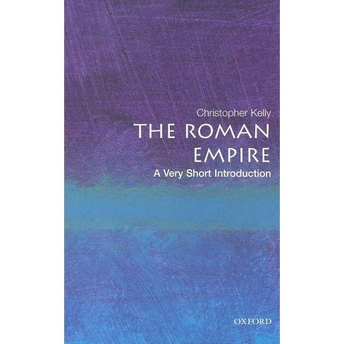 The Roman Empire: A Very Short Introduction - (Very Short Introductions) by  Christopher Kelly - image 1 of 1