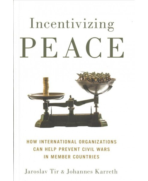 Incentivizing Peace : How International Organizations Can Help Prevent Civil Wars in Member Countries - image 1 of 1