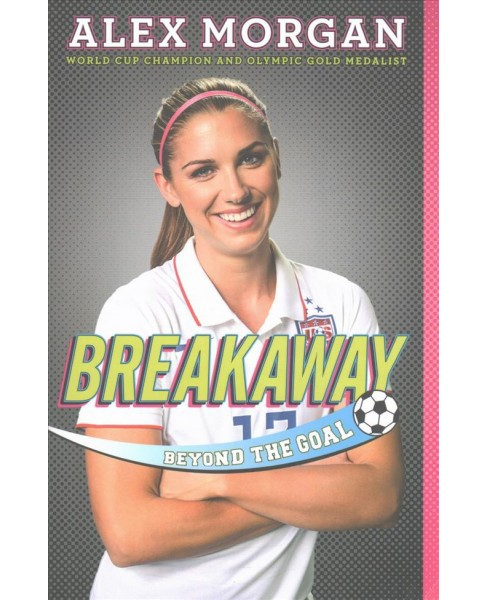 Breakaway : Beyond the Goal (Reprint) (Paperback) (Alex Morgan) - image 1 of 1