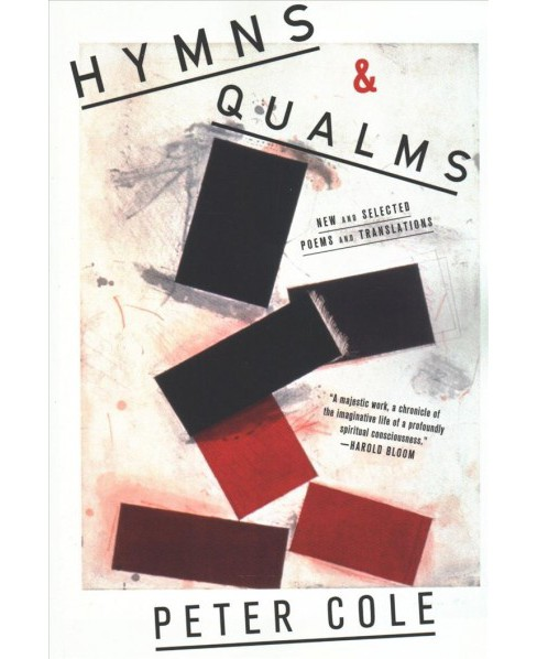 Hymns & Qualms : New and Selected Poems and Translations -  Reprint by Peter Cole (Paperback) - image 1 of 1