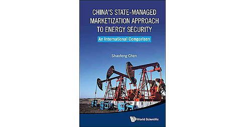 China's State-Managed Marketization Approach to Energy Security : An International Comparison - image 1 of 1