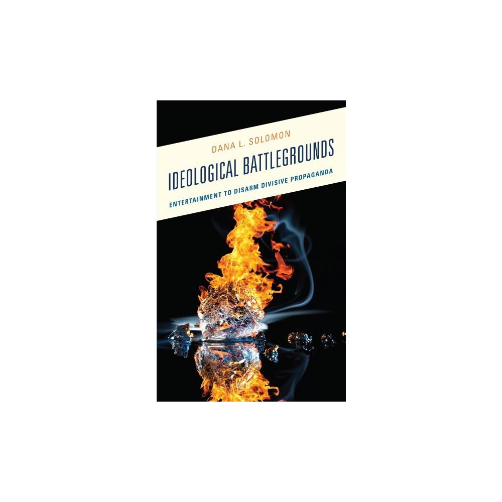 Ideological Battlegrounds : Entertainment to Disarm Divisive Propaganda - by Dana L. Solomon (Hardcover)