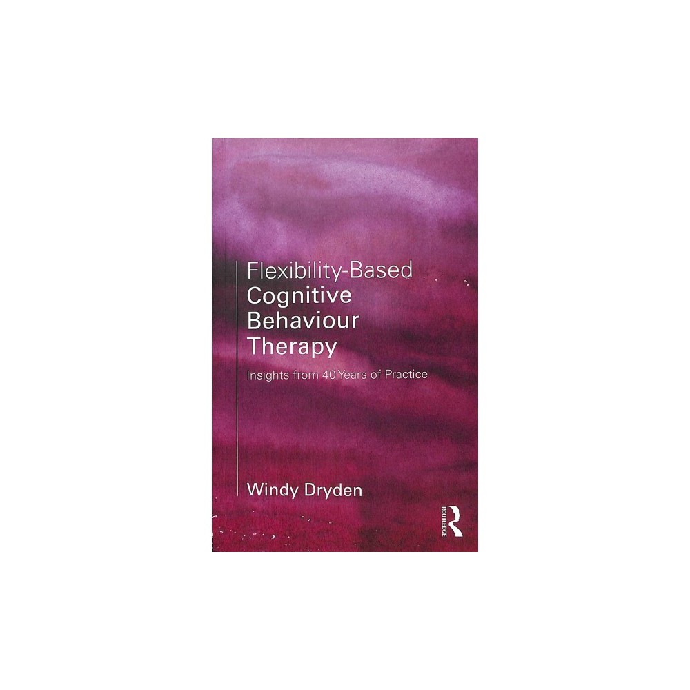Flexibility-based Cognitive Behaviour Therapy : Insights from 40 Years of Practice - (Paperback).