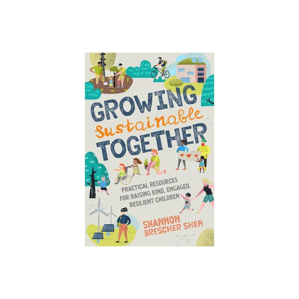 Growing Sustainable Together By Shannon Brescher Shea Paperback