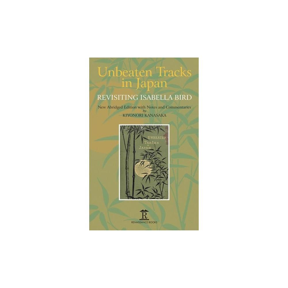 Unbeaten Tracks in Japan : Revisiting Isabella Bird - by Kiyonori Kanasaka (Hardcover)