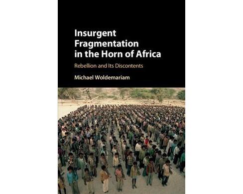 Insurgent Fragmentation in the Horn of Africa : Rebellion and Its Discontents -  (Hardcover) - image 1 of 1