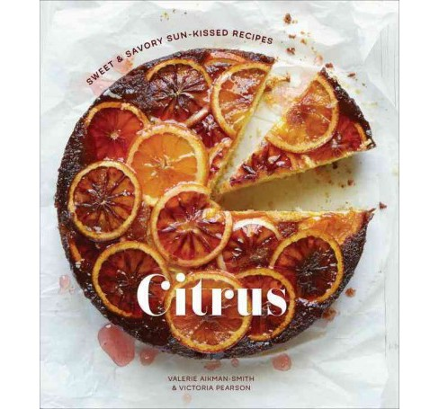 Citrus : Sweet & Savory Sun-Kissed Recipes (Hardcover) (Valerie Aikman-Smith) - image 1 of 1