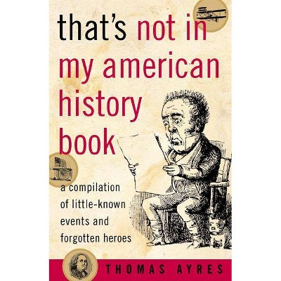 That's Not in My American History Book - by Thomas Ayres (Paperback)