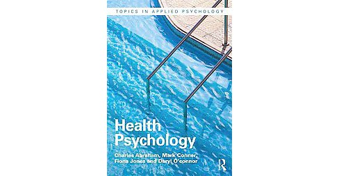 Health Psychology (Paperback) (Charles Abraham & Mark Conner & Fiona Jones & Daryl O'connor) - image 1 of 1
