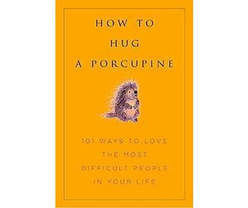 How to Hug a Porcupine : Easy Ways to Love the Difficult People in Your Life (Hardcover) (Debbie Joffe - image 1 of 1
