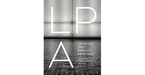 LPA 1990-2015 Tide of Architectural Lighting Design (Paperback) (Kaoru Mende) - image 1 of 1