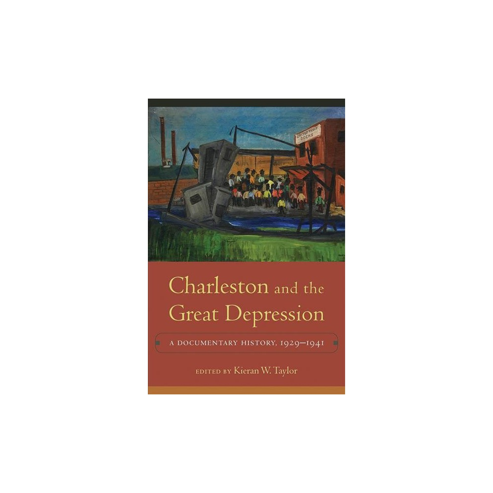 Charleston and the Great Depression : A Documentary History 1929-1941 - (Hardcover)