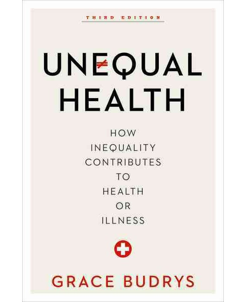 Unequal Health : How Inequality Contributes to Health or Illness (Hardcover) (Grace Budrys) - image 1 of 1