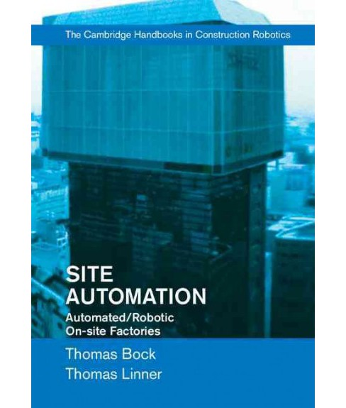 Site Automation : Automated/Robotic On-Site Factories (Hardcover) (Thomas Bock & Thomas Linner) - image 1 of 1