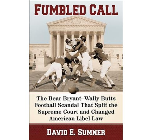 Fumbled Call : The Bear Bryant-Wally Butts Football Scandal That Split the Supreme Court and Changed - image 1 of 1
