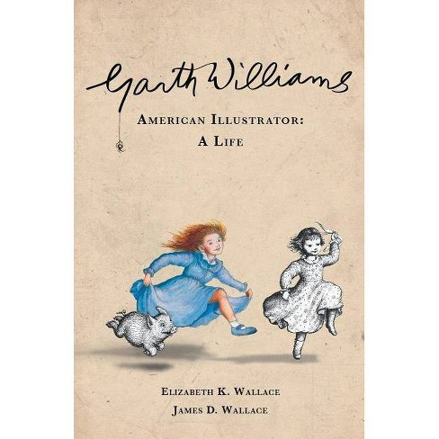 Garth Williams, American Illustrator - by  Elizabeth K Wallace & James D Wallace (Hardcover) - image 1 of 1