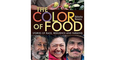 Color of Food : Stories of Race, Resilience and Farming (Paperback) (Natasha Bowens) - image 1 of 1